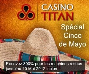 Casino Titan - Spécial Cinco de Mayo 300% pour les machines à sous jusqu'au 10 Mai 2012